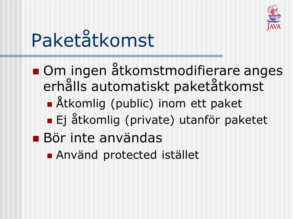 Paketåtkomst Om ingen åtkomstmodifierare anges erhålls automatiskt paketåtkomst. Åtkomlig (public) inom ett paket.
