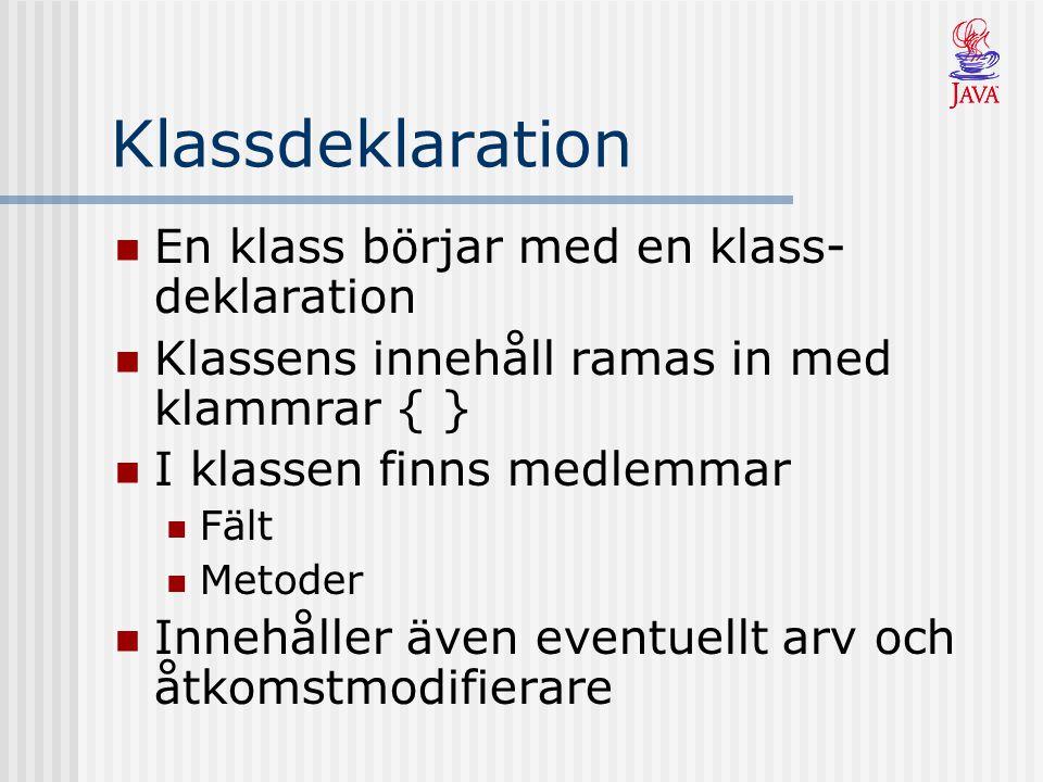 Klassdeklaration En klass börjar med en klass-deklaration