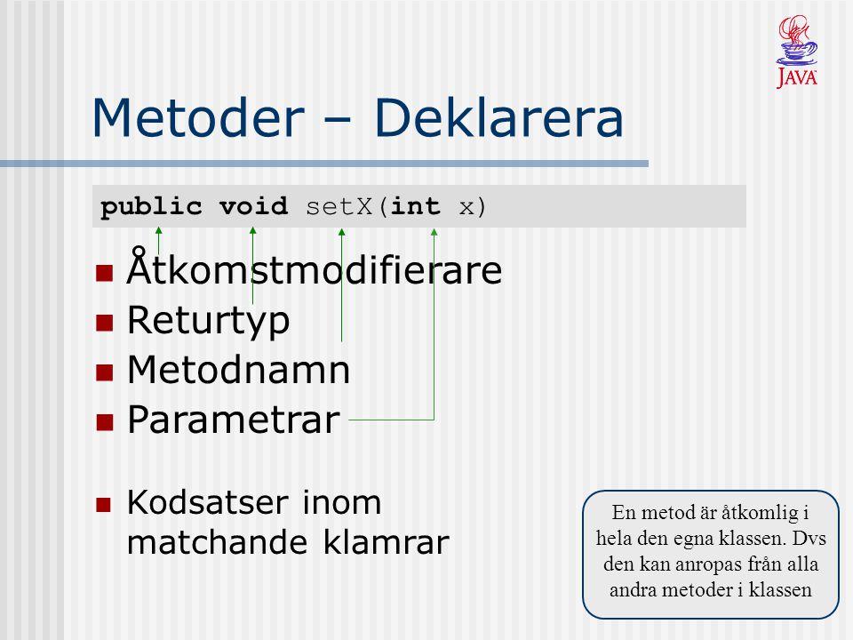 Metoder – Deklarera Åtkomstmodifierare Returtyp Metodnamn Parametrar