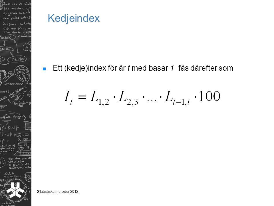 Kedjeindex Ett (kedje)index för år t med basår 1 fås därefter som