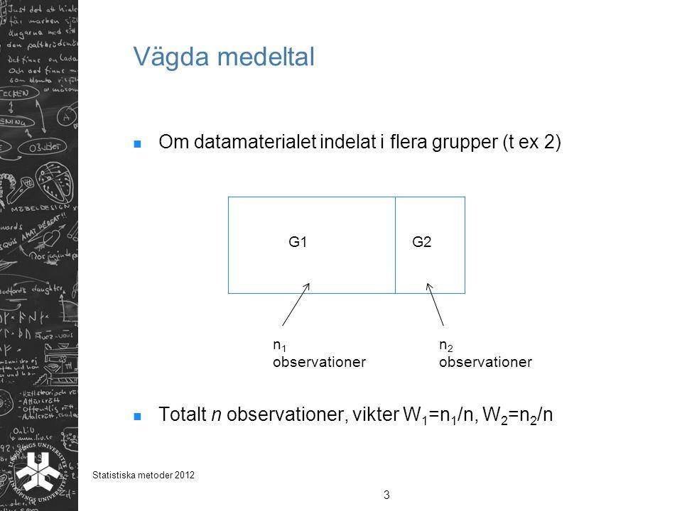 Vägda medeltal Om datamaterialet indelat i flera grupper (t ex 2)