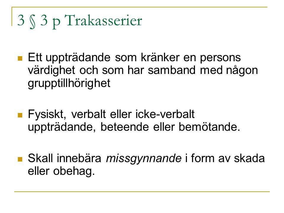 3 § 3 p Trakasserier Ett uppträdande som kränker en persons värdighet och som har samband med någon grupptillhörighet.