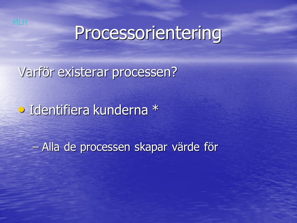 Processorientering Varför existerar processen Identifiera kunderna *