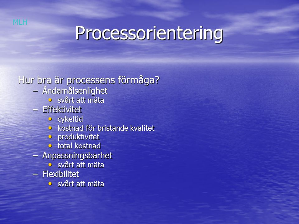 Processorientering Hur bra är processens förmåga Ändamålsenlighet