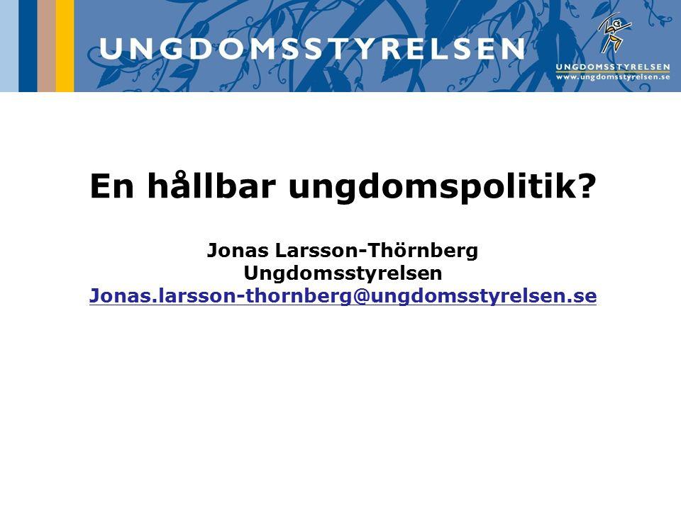 En hållbar ungdomspolitik Jonas Larsson-Thörnberg