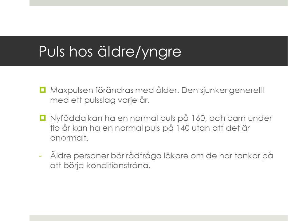 Puls hos äldre/yngre Maxpulsen förändras med ålder. Den sjunker generellt med ett pulsslag varje år.