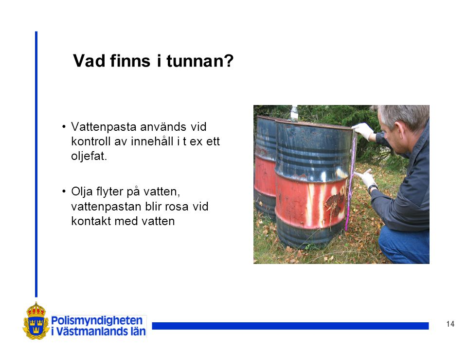 Vad finns i tunnan Vattenpasta används vid kontroll av innehåll i t ex ett oljefat.