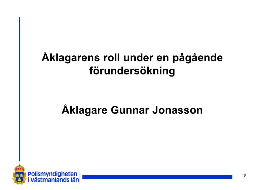 Åklagarens roll under en pågående förundersökning Åklagare Gunnar Jonasson