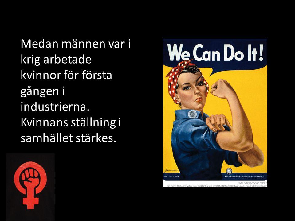 Medan männen var i krig arbetade kvinnor för första gången i industrierna.