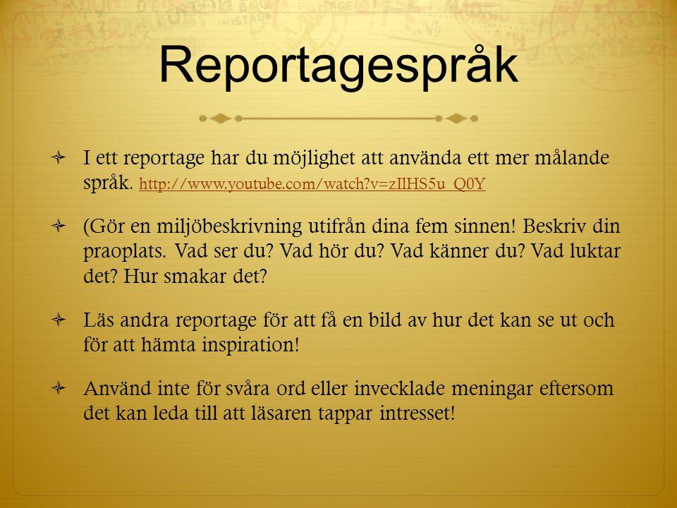 Reportagespråk I ett reportage har du möjlighet att använda ett mer målande språk. http://www.youtube.com/watch v=zIlHS5u_Q0Y.