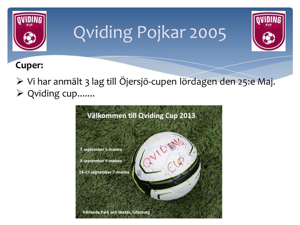 Qviding Pojkar 2005 Cuper: Vi har anmält 3 lag till Öjersjö-cupen lördagen den 25:e Maj.