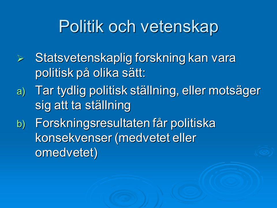 Politik och vetenskap Statsvetenskaplig forskning kan vara politisk på olika sätt: