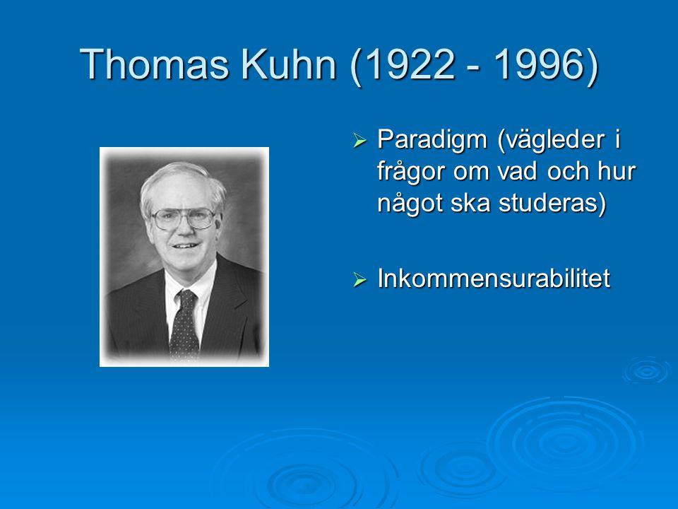 Thomas Kuhn (1922 - 1996) Paradigm (vägleder i frågor om vad och hur något ska studeras) Inkommensurabilitet.