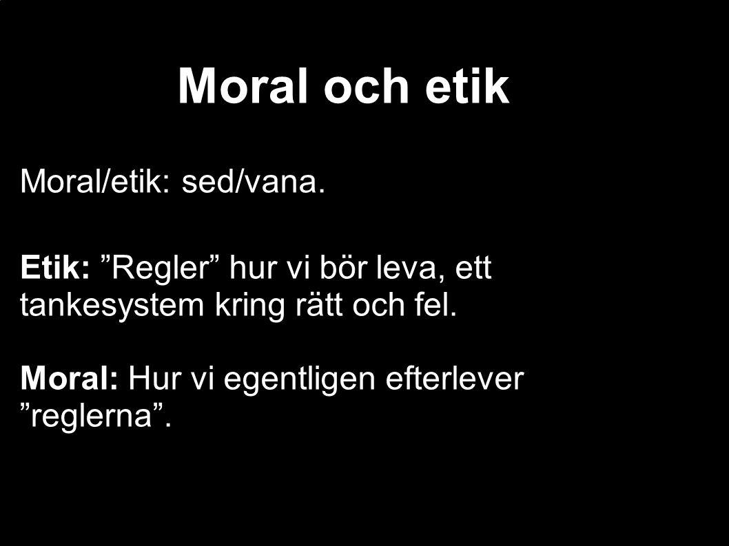Moral och etik Moral/etik: sed/vana.