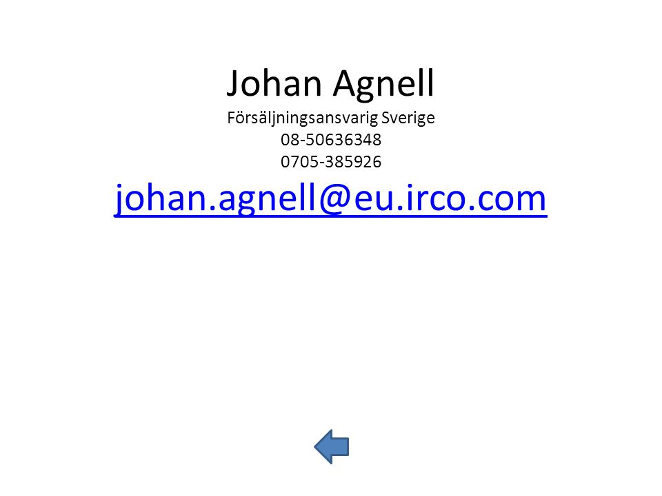 Johan Agnell Försäljningsansvarig Sverige 08-50636348 0705-385926 johan.agnell@eu.irco.com