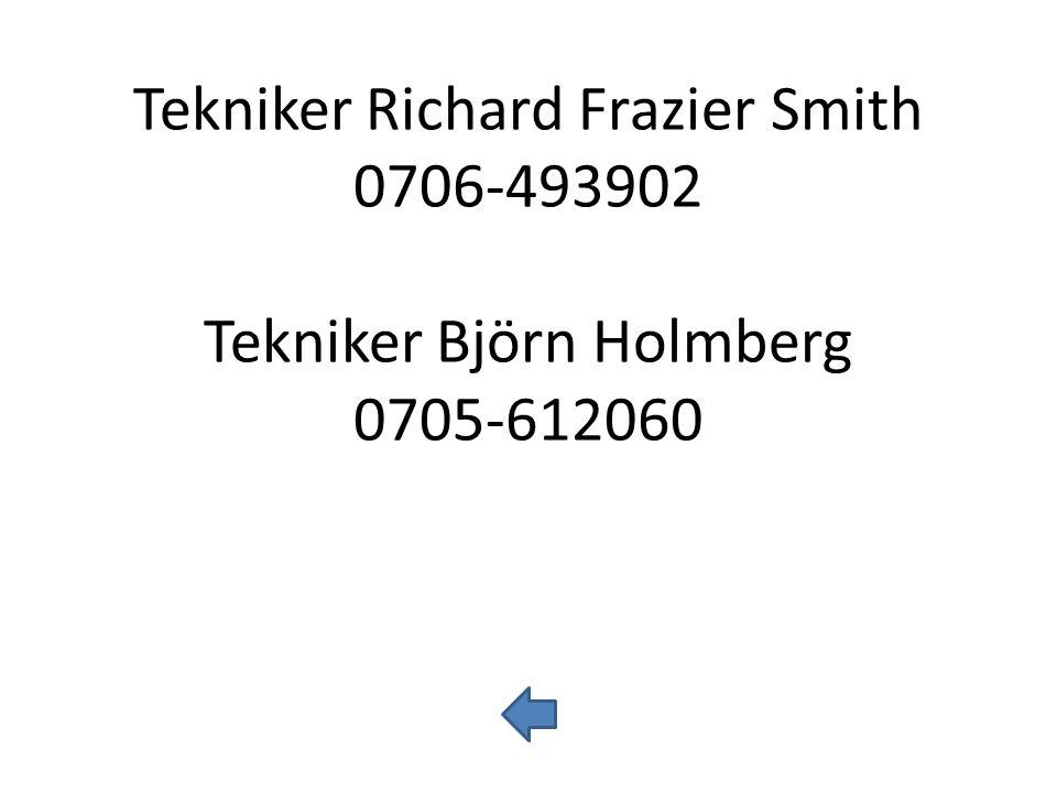 Tekniker Richard Frazier Smith 0706-493902 Tekniker Björn Holmberg 0705-612060