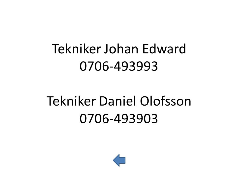 Tekniker Johan Edward 0706-493993 Tekniker Daniel Olofsson 0706-493903
