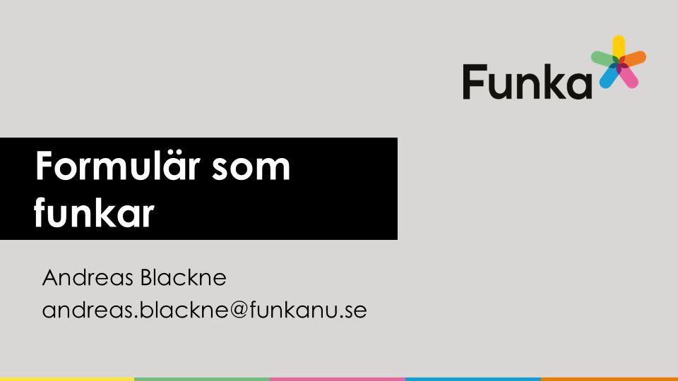 Formulär som funkar Andreas Blackne andreas.blackne@funkanu.se