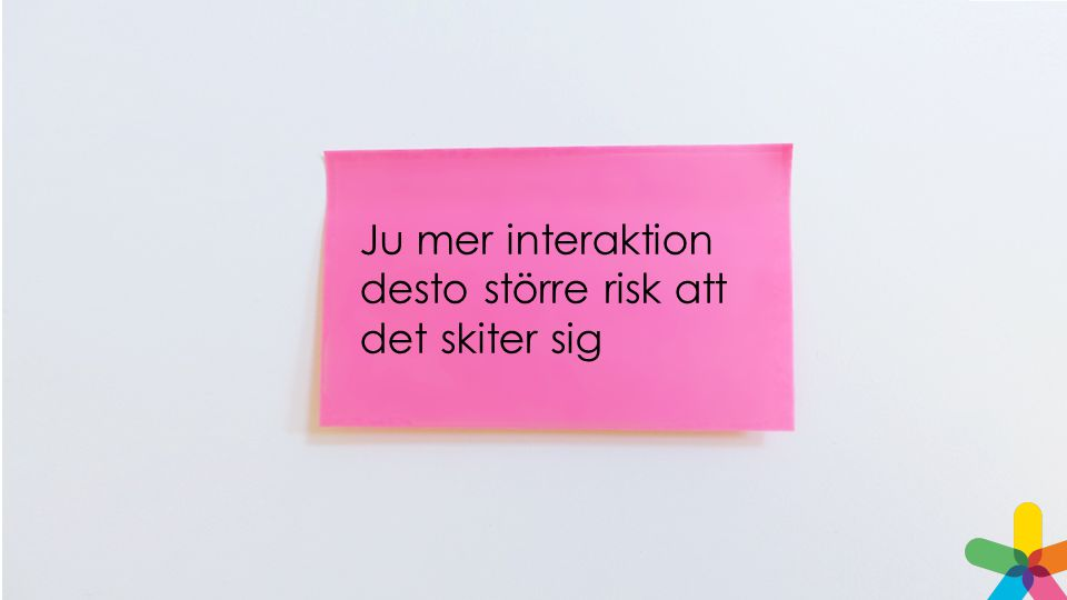 Ju mer interaktion desto större risk att det skiter sig