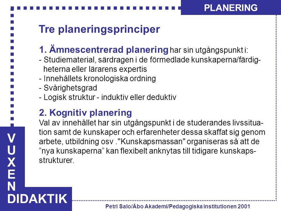 V U X E N DIDAKTIK Tre planeringsprinciper PLANERING