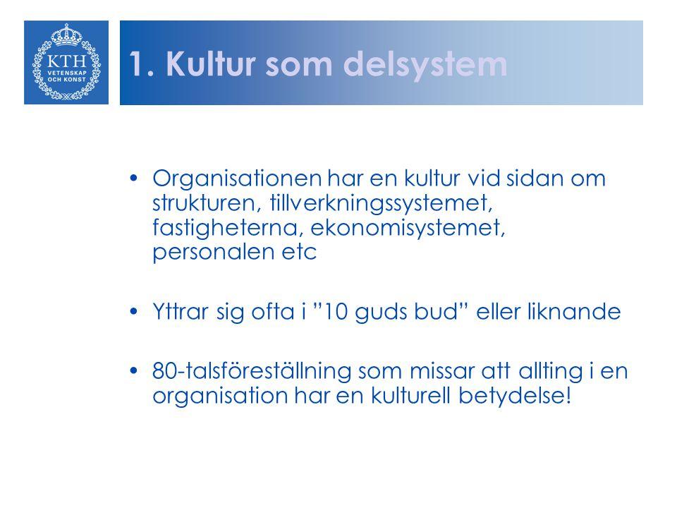 1. Kultur som delsystem Organisationen har en kultur vid sidan om strukturen, tillverkningssystemet, fastigheterna, ekonomisystemet, personalen etc.