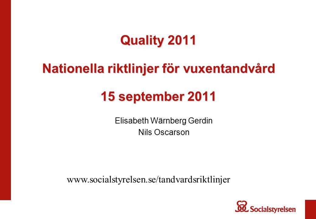 Quality 2011 Nationella riktlinjer för vuxentandvård 15 september 2011