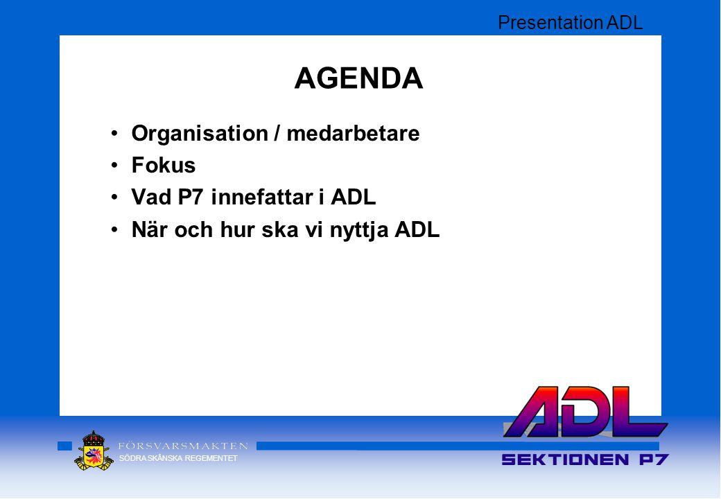 AGENDA Organisation / medarbetare Fokus Vad P7 innefattar i ADL