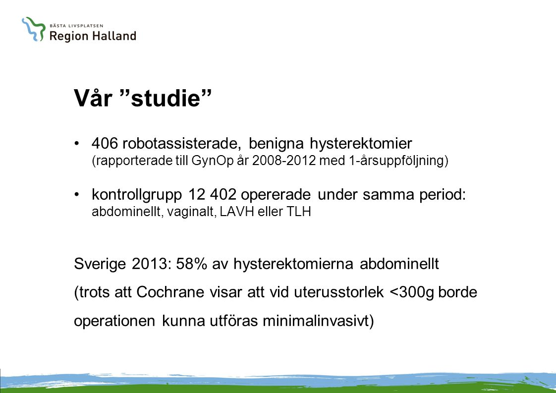 Vår studie 406 robotassisterade, benigna hysterektomier (rapporterade till GynOp år 2008-2012 med 1-årsuppföljning)