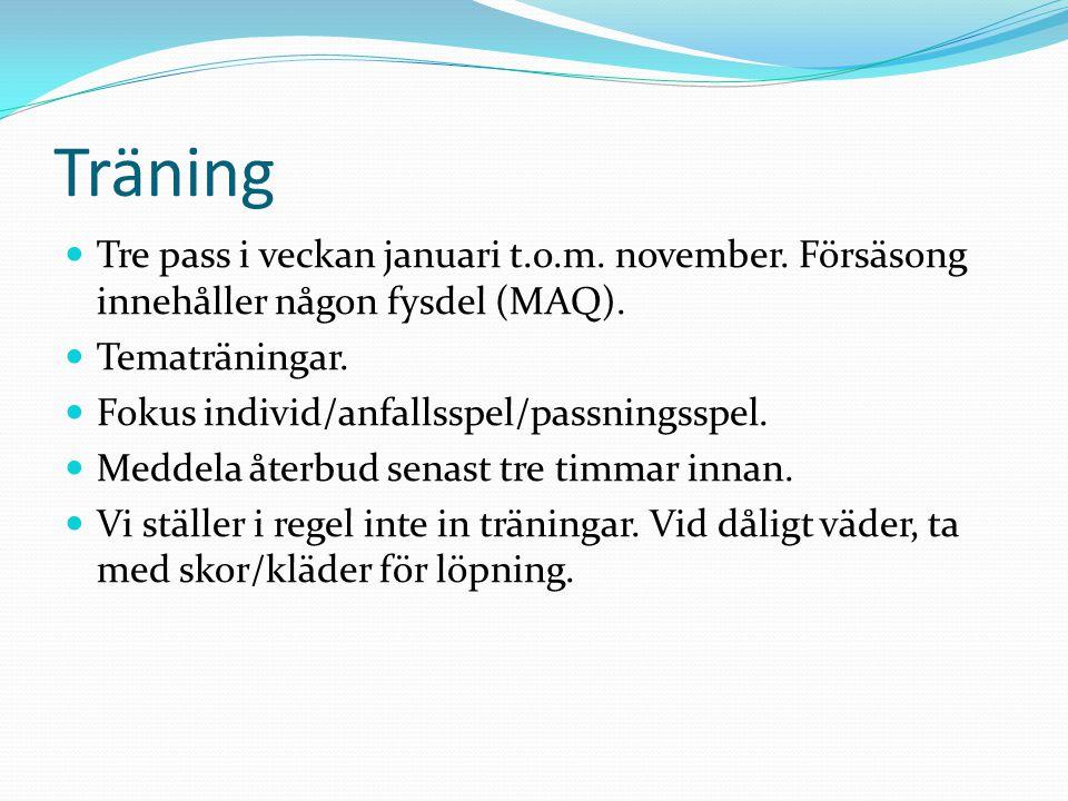 Träning Tre pass i veckan januari t.o.m. november. Försäsong innehåller någon fysdel (MAQ). Tematräningar.