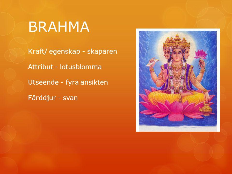 BRAHMA Kraft/ egenskap - skaparen Attribut - lotusblomma Utseende - fyra ansikten Färddjur - svan