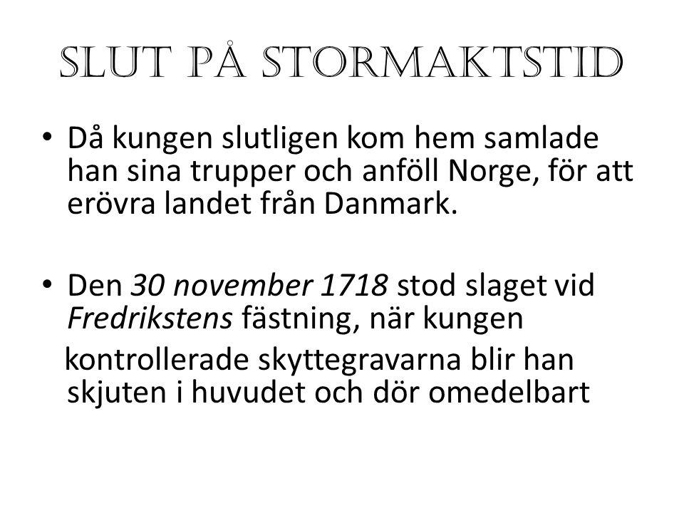 SLUT PÅ STORMAKTSTID Då kungen slutligen kom hem samlade han sina trupper och anföll Norge, för att erövra landet från Danmark.