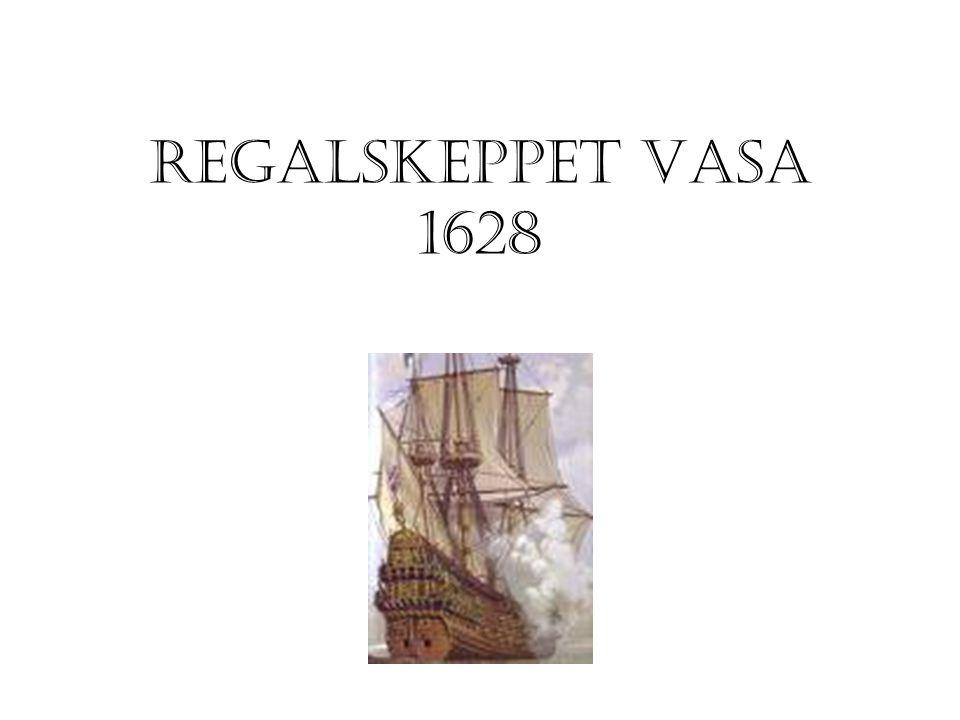 REGALSKEPPET VASA 1628 Vasa är klart 1628 men sjunker i hamn.