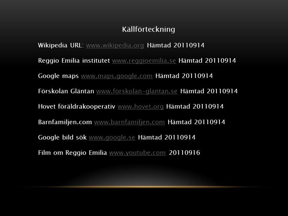 Källförteckning Wikipedia URL: www.wikipedia.org Hämtad 20110914