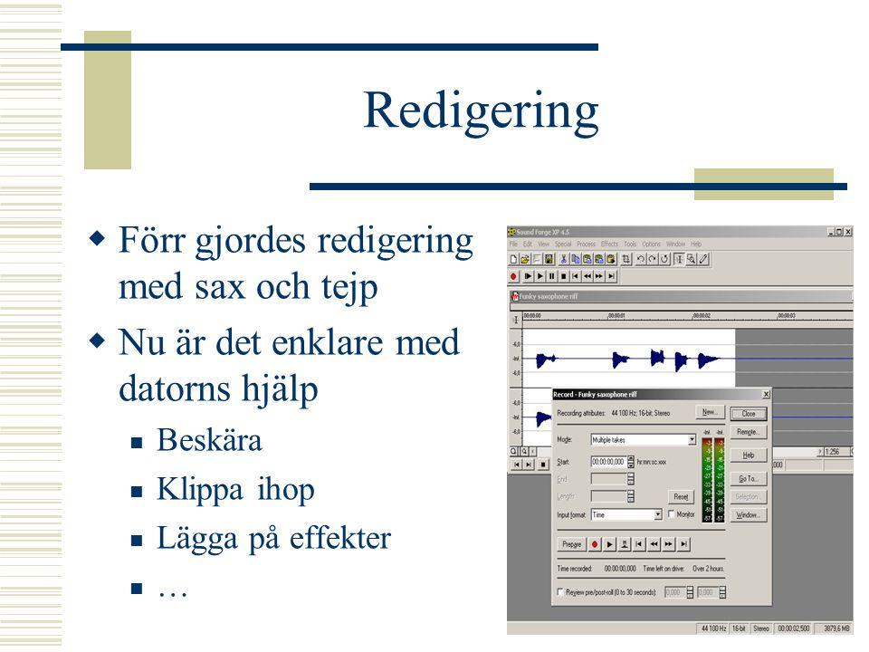 Redigering Förr gjordes redigering med sax och tejp