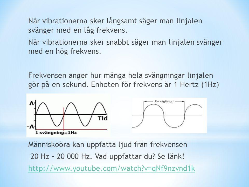 När vibrationerna sker långsamt säger man linjalen svänger med en låg frekvens.