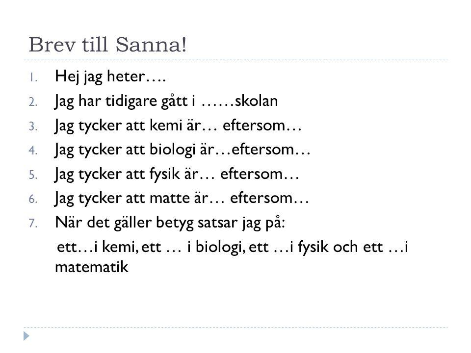 Brev till Sanna! Hej jag heter…. Jag har tidigare gått i ……skolan