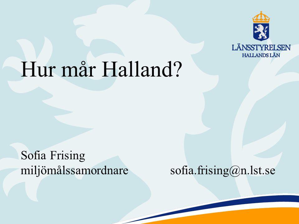 Hur mår Halland Sofia Frising miljömålssamordnare sofia.frising@n.lst.se