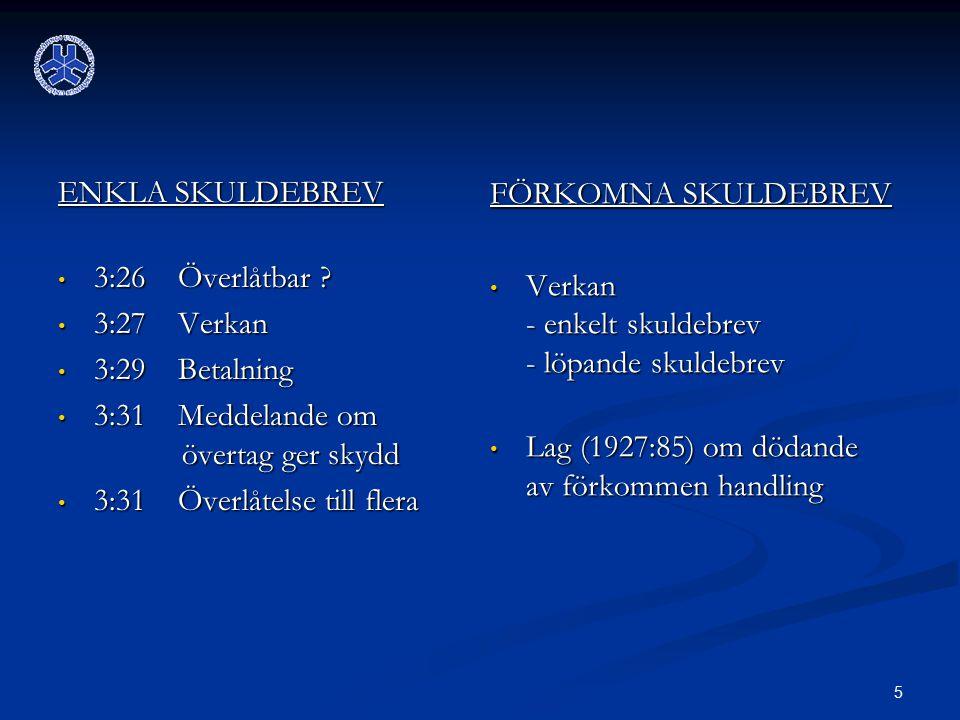 FÖRKOMNA SKULDEBREV Verkan - enkelt skuldebrev - löpande skuldebrev. Lag (1927:85) om dödande av förkommen handling.