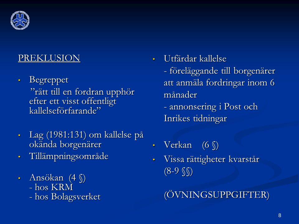 PREKLUSION Begreppet. rätt till en fordran upphör efter ett visst offentligt kallelseförfarande Lag (1981:131) om kallelse på okända borgenärer.