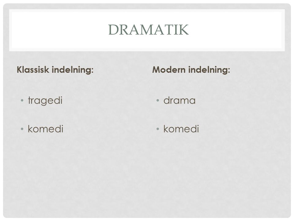 Dramatik tragedi komedi drama komedi Klassisk indelning: