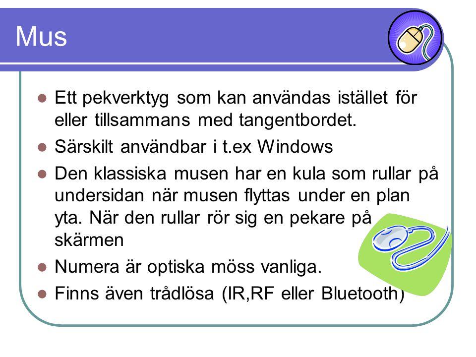 Mus Ett pekverktyg som kan användas istället för eller tillsammans med tangentbordet. Särskilt användbar i t.ex Windows.