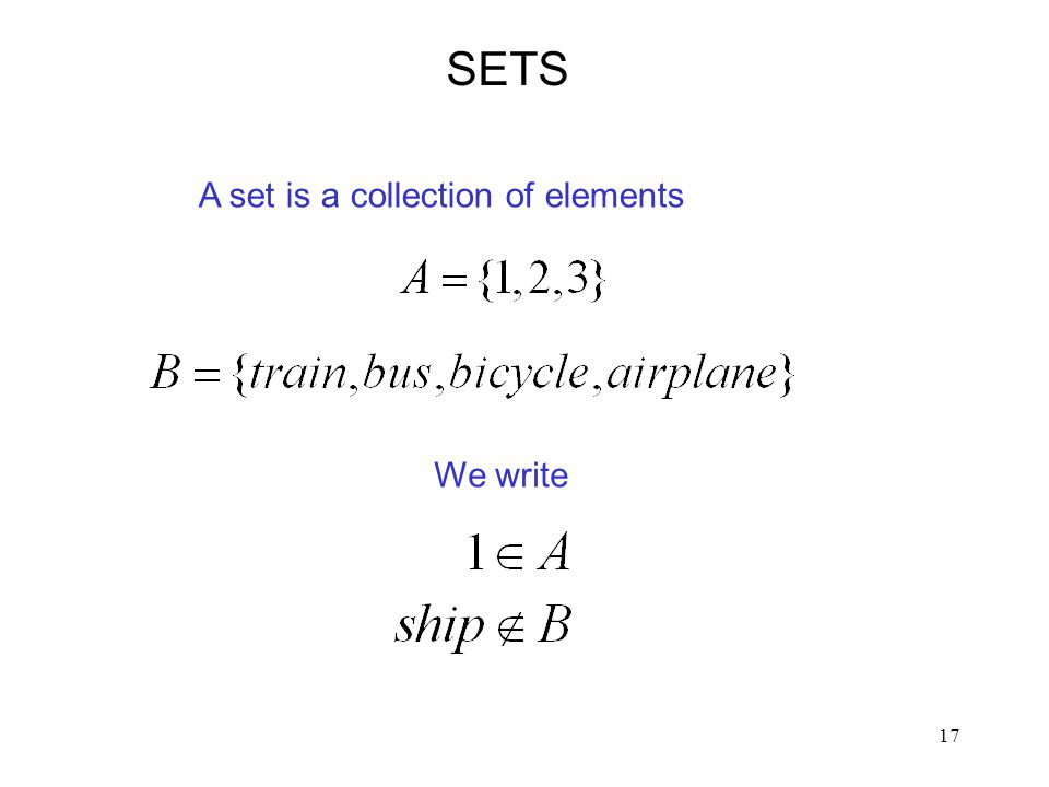 SETS A set is a collection of elements We write
