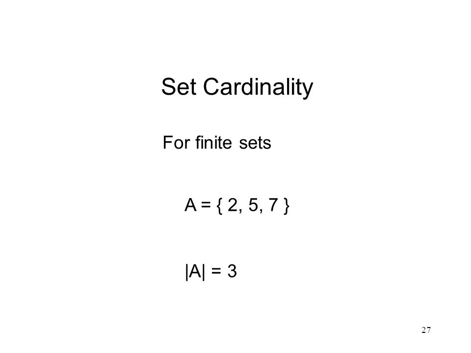 Set Cardinality For finite sets A = { 2, 5, 7 } |A| = 3
