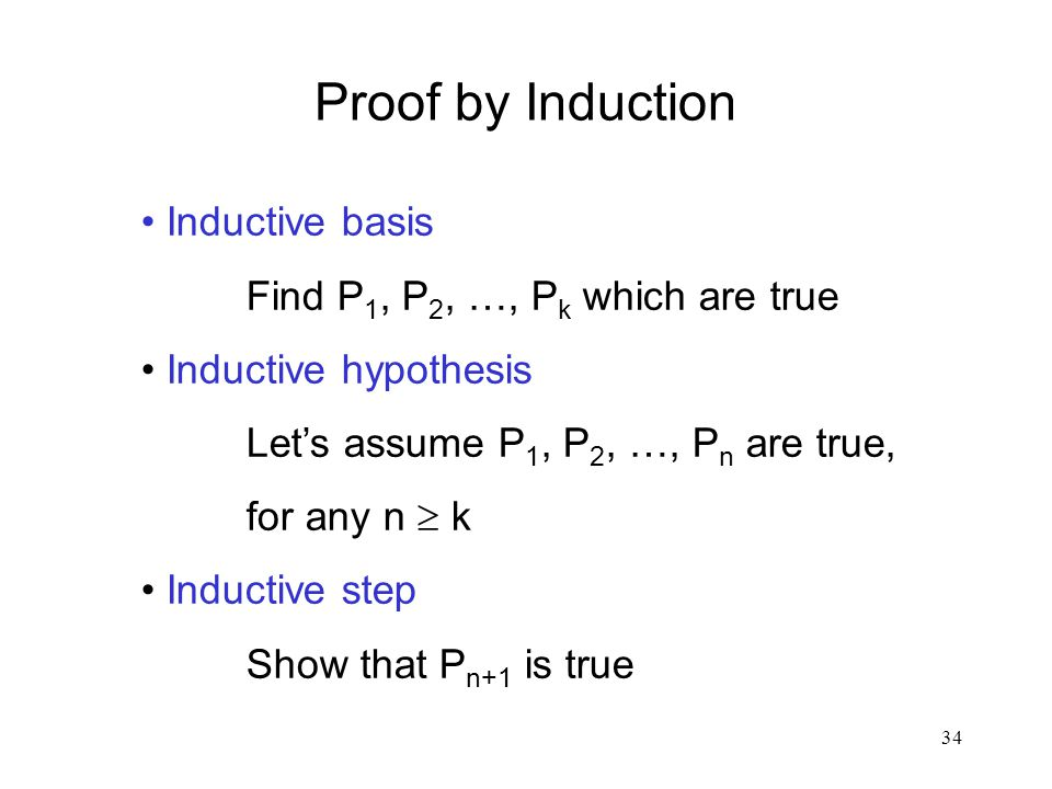 Proof by Induction Inductive basis Find P1, P2, …, Pk which are true