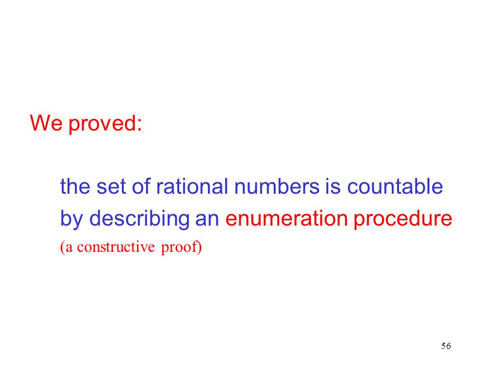 We proved: the set of rational numbers is countable.