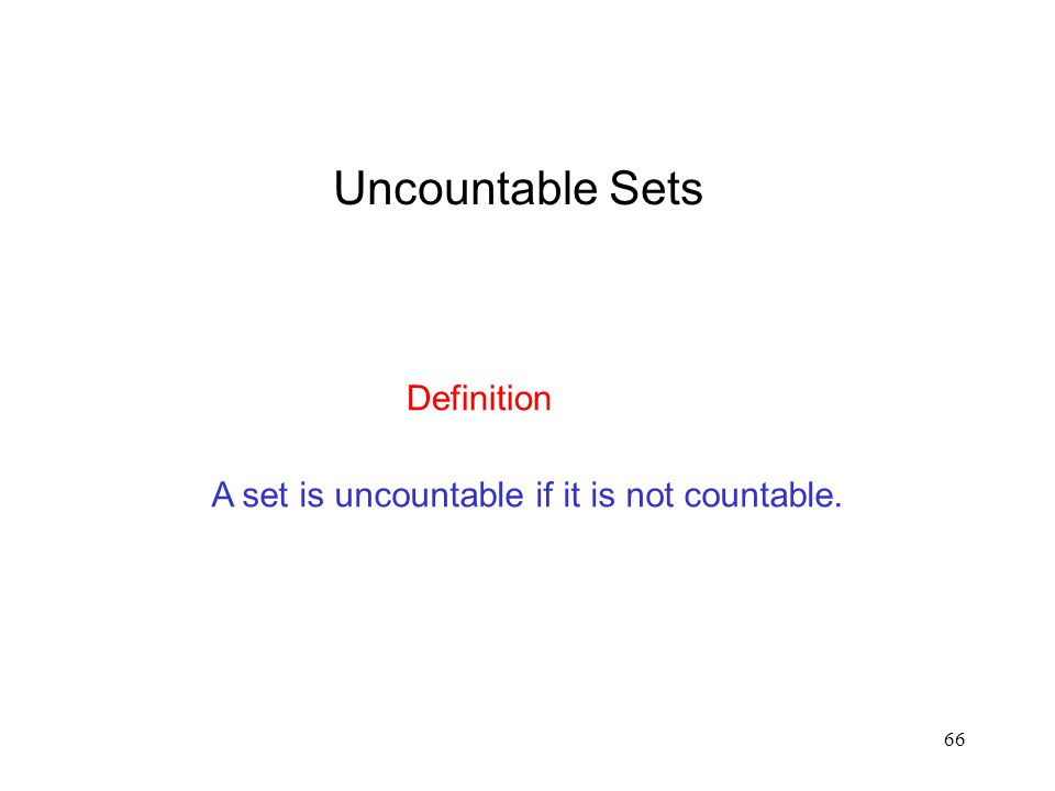 A set is uncountable if it is not countable.
