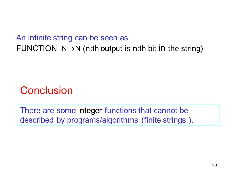 An infinite string can be seen as FUNCTION  (n:th output is n:th bit in the string)