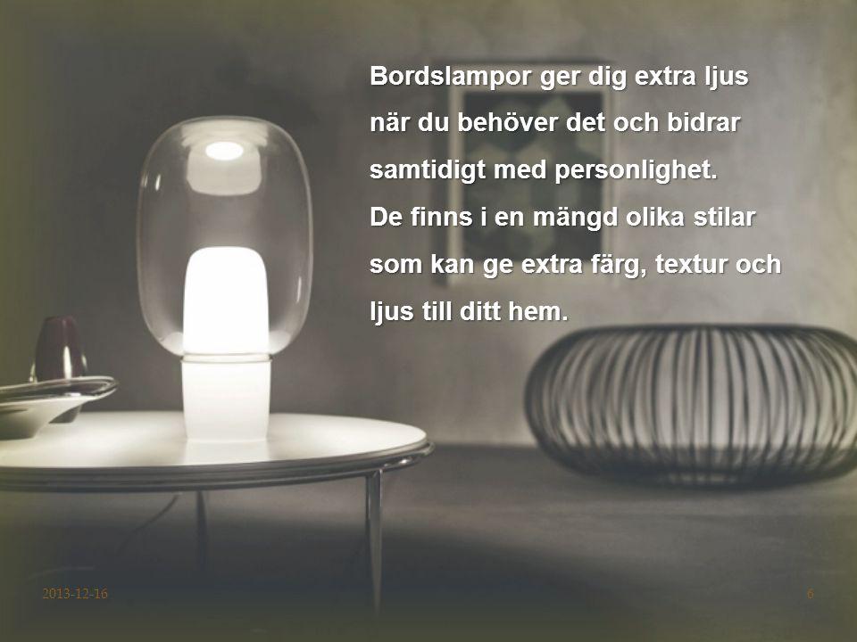 Bordslampor ger dig extra ljus när du behöver det och bidrar samtidigt med personlighet. De finns i en mängd olika stilar som kan ge extra färg, textur och ljus till ditt hem.