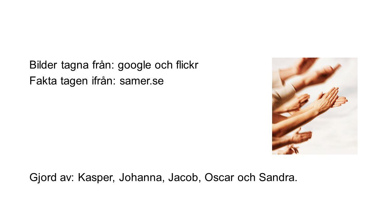 Bilder tagna från: google och flickr Fakta tagen ifrån: samer
