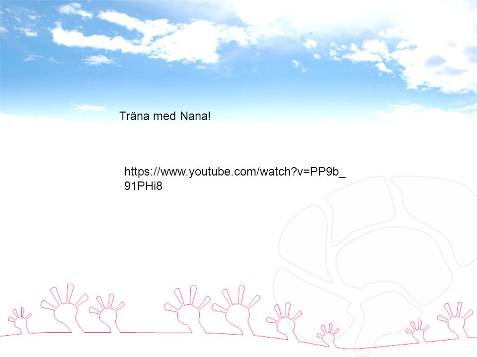 Träna med Nana! https://www.youtube.com/watch v=PP9b_91PHi8